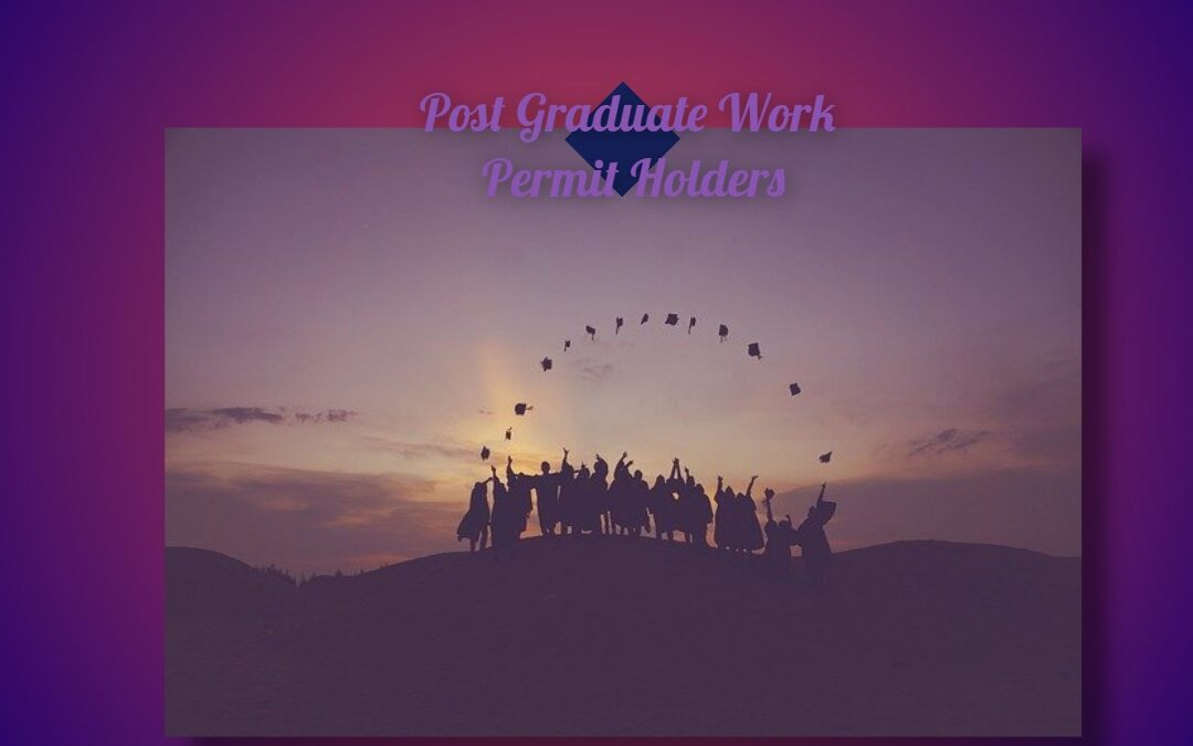 Post Graduate Work Permit Holders Get Relief at Last.